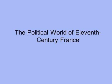 The Political World of Eleventh-Century France