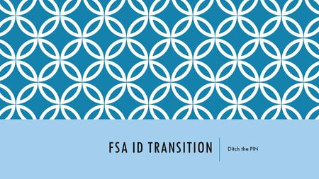 FSA ID TRANSITION Ditch the PIN. WHAT IS THE NEW FSA ID AND PASSWORD? U.S. Department of Education has a new login process beginning April 26 th for student-