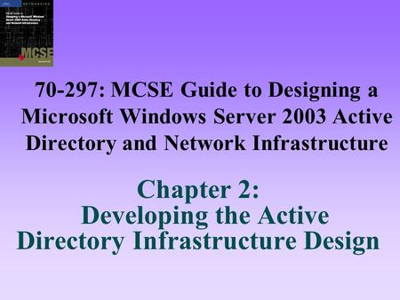 70-297: MCSE Guide to Designing a Microsoft Windows Server 2003 Active Directory and Network Infrastructure Chapter 2: Developing the Active Directory.
