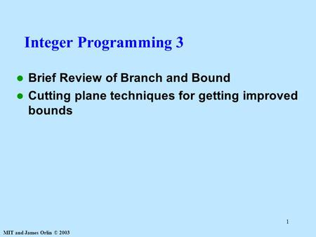 Integer Programming 3 Brief Review of Branch and Bound