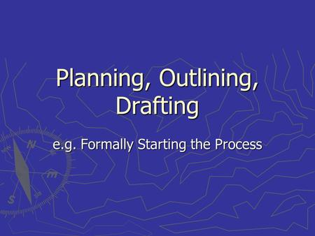 Planning, Outlining, Drafting e.g. Formally Starting the Process.