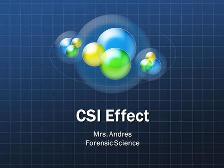 CSI Effect Mrs. Andres Forensic Science. What is the CSI Effect? CSIBones Criminal minds NCISOthers?
