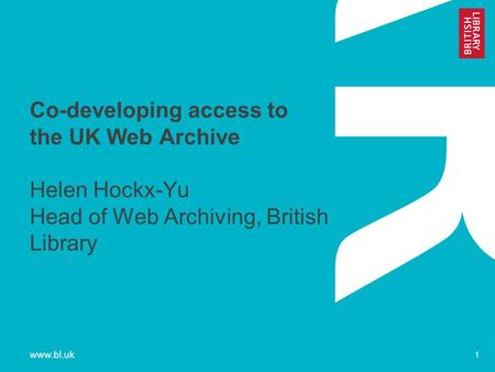Www.bl.uk 1 Co-developing access to the UK Web Archive Helen Hockx-Yu Head of Web Archiving, British Library.
