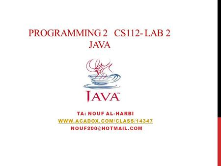 PROGRAMMING 2 CS112- LAB 2 JAVA TA: NOUF AL-HARBI