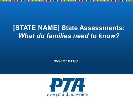[STATE NAME] State Assessments: What do families need to know? [INSERT DATE]