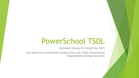 PowerSchool TSDL Extended Schema for School Year 2015 Text taken from the Teacher-Student Data Link (TSDL) PowerSchool Requirements/Design Document.