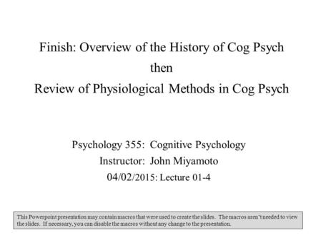 Finish: Overview of the History of Cog Psych then Review of Physiological Methods in Cog Psych Psychology 355: Cognitive Psychology Instructor: John Miyamoto.