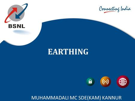 MUHAMMADALI MC SDE(KAM) KANNUR EARTHING. O BJECTIVES OF EARTHING  To reduce the cross talk and noise  To afford reliable path for circuits involved.