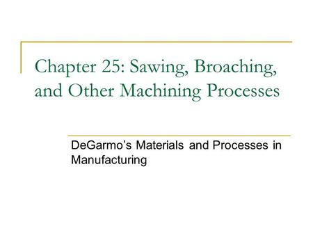 Chapter 25: Sawing, Broaching, and Other Machining Processes
