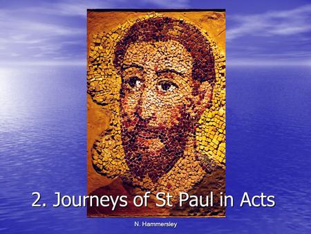 N. Hammersley 2. Journeys of St Paul in Acts. N. Hammersley Second Missionary Journey.