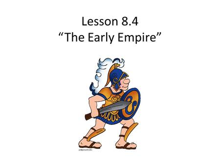 "Lesson 8.4 ""The Early Empire"" The Emperor Augustus."