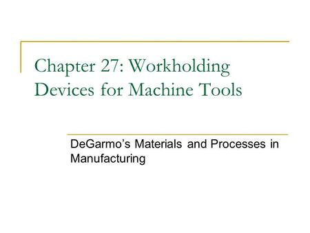 Chapter 27: Workholding Devices for Machine Tools