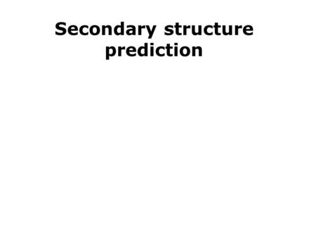 Secondary structure prediction. Amino acid sequence -> Secondary structure Alpha helix Beta strand Disordered/coil 70% accuracy 1991, 81% accuracy in.
