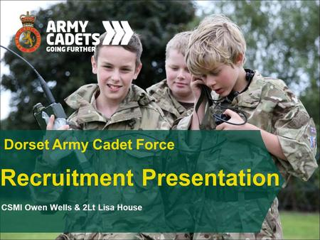Recruitment Presentation Dorset Army Cadet Force CSMI Owen Wells & 2Lt Lisa House.