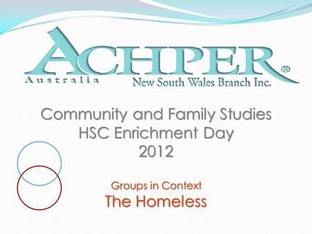 Community and Family Studies HSC Enrichment Day 2012 Groups in Context The Homeless.