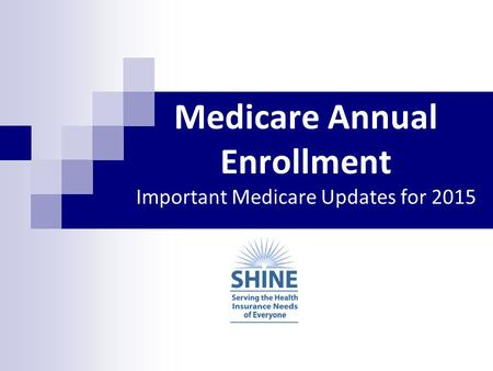 Medicare Annual Enrollment Important Medicare Updates for 2015.