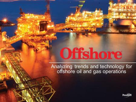 Analyzing trends and technology for offshore oil and gas operations.