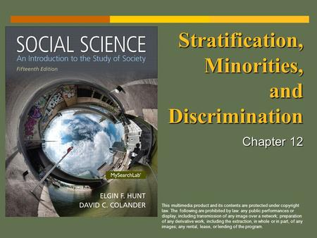 Stratification, Minorities, and Discrimination Chapter 12 This multimedia product and its contents are protected under copyright law. The following are.