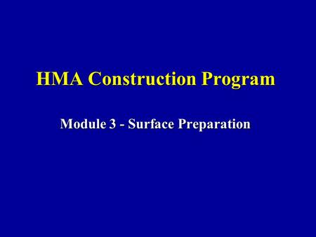 HMA Construction Program Module 3 - Surface Preparation.