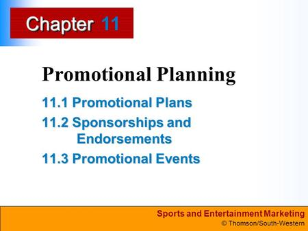 Sports and Entertainment Marketing © Thomson/South-Western ChapterChapter Promotional Planning 11.1 Promotional Plans 11.2 Sponsorships and Endorsements.