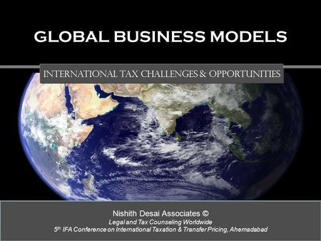 Nishith Desai Associates © Legal and Tax Counseling Worldwide 5 th IFA Conference on International Taxation & Transfer Pricing, Ahemadabad GLOBAL BUSINESS.