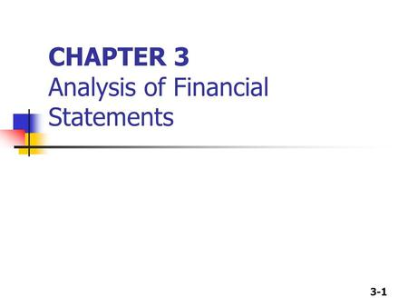 3-1 CHAPTER 3 Analysis of Financial Statements. 3-2 4-1 Ration Analysis Ratios standardize numbers and facilitate comparisons. Ratios are used to highlight.