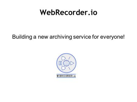 Building a new archiving service for everyone!