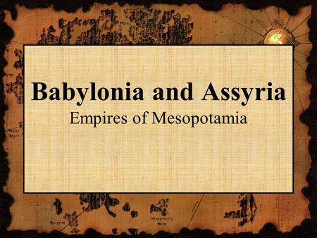 Babylonia and Assyria Empires of Mesopotamia