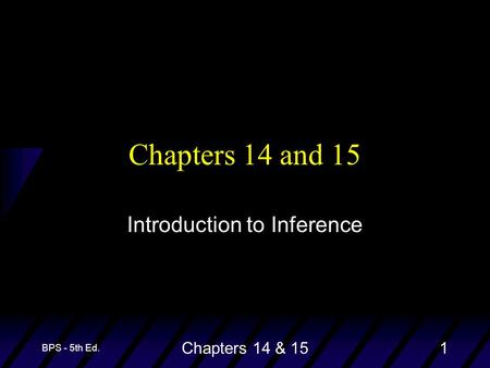 BPS - 5th Ed. Chapters 14 & 151 Chapters 14 and 15 Introduction to Inference.