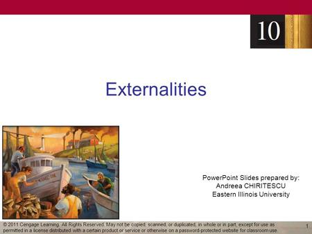 Externalities © 2011 Cengage Learning. All Rights Reserved. May not be copied, scanned, or duplicated, in whole or in part, except for use as permitted.
