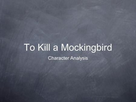 To Kill a Mockingbird Character Analysis.