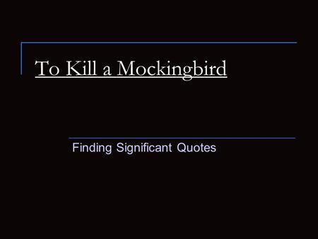 To Kill a Mockingbird Finding Significant Quotes.
