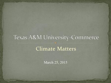 Climate Matters March 25, 2015. Institutional History/Core Values Institutional Policies Structural Framework Students, Faculty, Staff, Alumni Social.