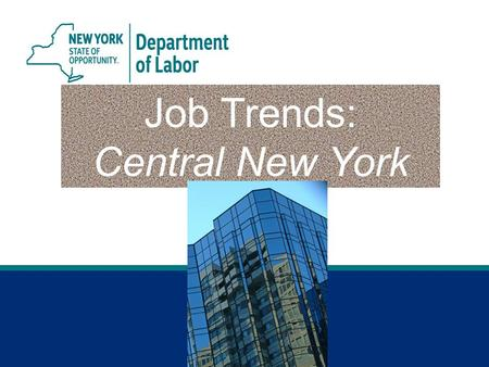 Job Trends: Central New York. 2 Syracuse MSA* *Syracuse Metropolitan Statistical Area (MSA) includes Madison, Onondaga and Oswego counties. Jobs Gained.