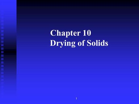 1 Chapter 10 Drying of Solids 2 Introduction 3 Introduction 1.Methods for removing liquid from solid materials (1)Mechanically: By presses or centrifuges,