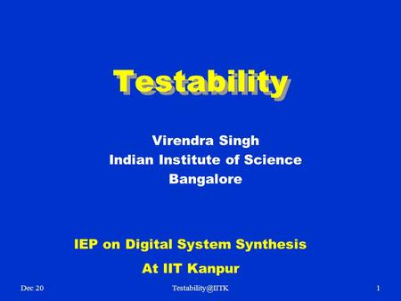 Testability Virendra Singh Indian Institute of Science Bangalore