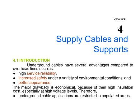 Supply Cables and Supports 4.1 INTRODUCTION Underground cables have several advantages compared to overhead lines such as: ● high service reliability,