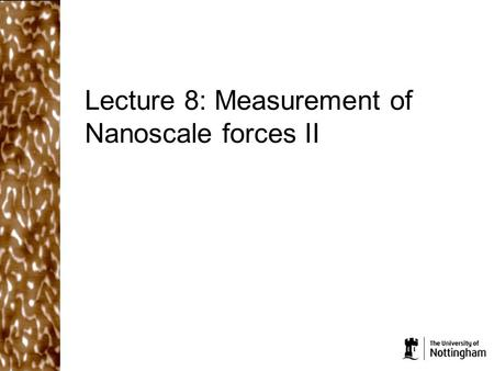 Lecture 8: Measurement of Nanoscale forces II. What did we cover in the last lecture? The spring constant of an AFM cantilever is determined by its material.