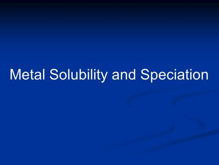 Metal Solubility and Speciation. ++ -- ++ ++ -- ++ -- -- -- -- -- -- -- -- ++ -- ++ ++ ++ ++ ++ ++ -- ++