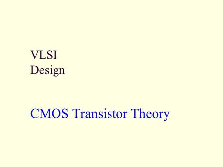 VLSI Design CMOS Transistor Theory. EE 447 VLSI Design 3: CMOS Transistor Theory2 Outline Introduction MOS Capacitor nMOS I-V Characteristics pMOS I-V.