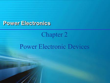 Power Electronics Chapter 2 Power Electronic Devices.