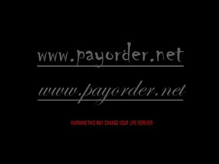 Www.payorder.net WARNING THIS MAY CHANGE YOUR LIFE FOREVER.