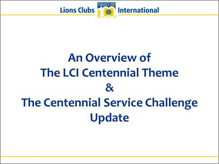 An Overview of The LCI Centennial Theme & The Centennial Service Challenge Update.