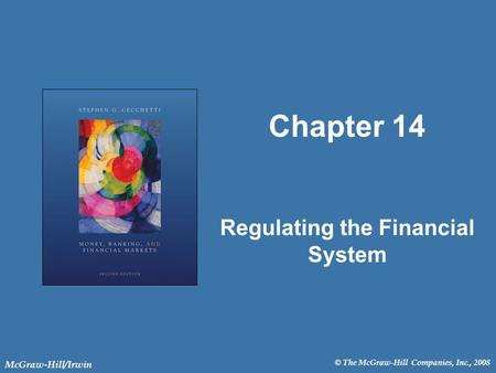 © The McGraw-Hill Companies, Inc., 2008 McGraw-Hill/Irwin Chapter 14 Regulating the Financial System.