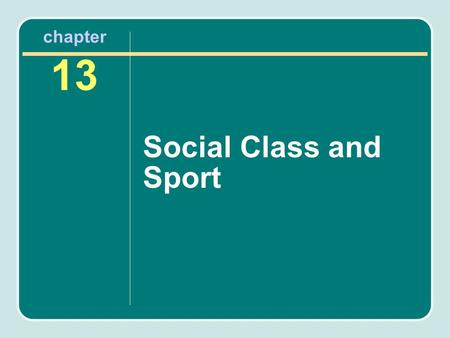 Chapter 13 Social Class and Sport.