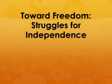 Toward Freedom: Struggles for Independence. The End of Empire in World History  Imperial breakup was a new concept  Fall of many Empires in 20 th Century.