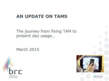 AN UPDATE ON TAMS The journey from fixing TAM to present day usage… March 2015.