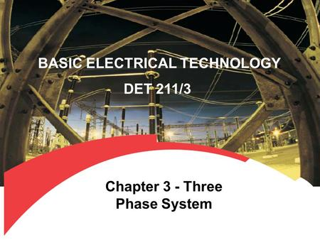 BASIC ELECTRICAL TECHNOLOGY DET 211/3 Chapter 3 - Three Phase System.