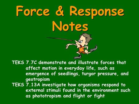 Force & Response Notes TEKS 7.7C demonstrate and illustrate forces that affect motion in everyday life, such as emergence of seedlings, turgor pressure,