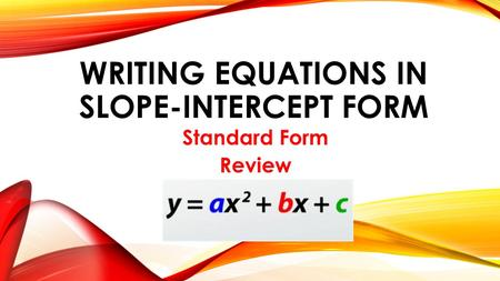 WRITING EQUATIONS IN SLOPE-INTERCEPT FORM Standard Form Review.